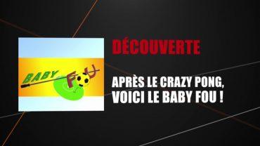 Découverte – Le Baby Fou